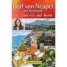 Golf von Neapel Reiseführer: Zeit für das Beste mit Highlights - Geheimtipps - Wohlfühladressen von Ischia über Capri, bis Kampanien, Cilento und die Amalfiküste. Mit Neapel-Stadtführer.