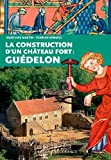 CONSTRUCTION D'UN CHATEAU FORT : GUEDELON