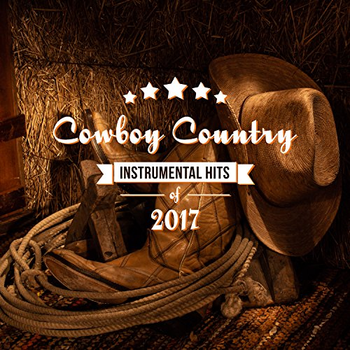 Cowboy Country - Instrumental Hits of 2017, Western Whisky Session, Relaxing Acoustic & Steel Guitars