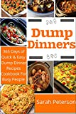 Dump Dinners: 365 Days of Quick And Easy Dump Dinners Recipes Cookbook For Busy People (Dump Cakes and Dump Dinners, Dump Dinners Cookbook,Quick Easy Meals)