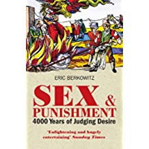 Sex and Punishment: Four Thousand Years of Judging Desire (English Edition)