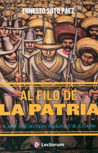 Al filo de la patria/On the Edge of the Country: Los heroes masacrados/The Massacred Heroes (El Hombre Y Sus Ideas) por Ernesto Soto Paez