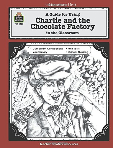 Charlie and the Chocolate Factory: A Guide for Using in the Classroom (Literature Units)