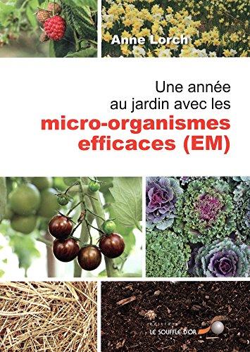 Une année au jardin avec les micro-organismes efficaces (EM) par Anne Lorch