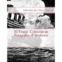 El Titanic - Coleccion de Fotografias d'Artefactos: Edicion de l'Era Digital