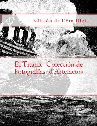 El Titanic - Coleccion de Fotografias d'Artefactos: Edicion de l'Era Digital por Julien Coallier