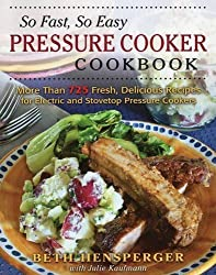 So Fast, So Easy Pressure Cooker Cookbook: More Than 725 Fresh, Delicious Recipes for Electric and Stovetop Pressure Cookers by Beth Hensperger (2015-12-15)