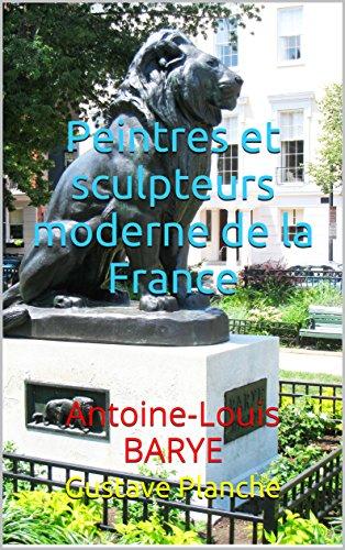 Peintres et sculpteurs moderne de la France: Antoine-Louis BARYE (French Edition)