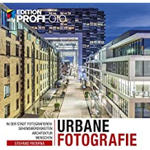 Urbane Fotografie - In der Stadt fotografieren: Sehenswürdigkeiten, Architektur, Menschen (Edition ProfiFoto)