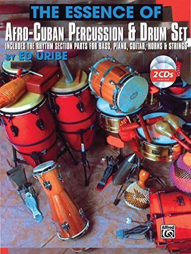 The Essence of Afro-Cuban Percussion & Drum Set: Includes the Rhythm Section Parts for Bass, Piano, Guitar, Horns & Strings, Book & 2 CDs by Ed Uribe (1996-11-01)
