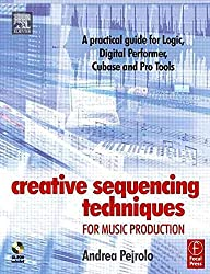 [(Creative Sequencing Techniques for Music Production : A Practical Guide to Logic, Digital Performer, Cubase and Pro Tools)] [By (author) Andrea Pejrolo] published on (March, 2005)