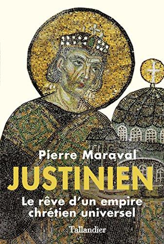 Justinien: Le rêve d'un empire chrétien universel
