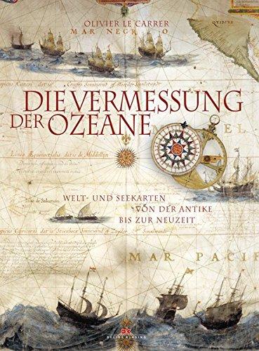 Die Vermessung der Ozeane: Welt- und Seekarten von der Antike bis zur Neuzeit