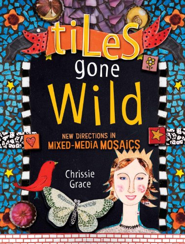 tiles-gone-wild-new-directions-in-mixed-media-mosaics