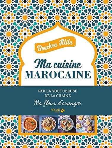 Ma cuisine Marocaine - Ma fleur d'oranger par Bouchra ATITA