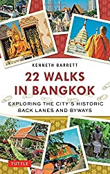 22 Walks in Bangkok: Exploring the City's Historic Back Lanes and Byways by Kenneth Barrett (2014-02-18)