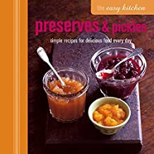Preserves & Pickles: Simple Recipes for Delicious Food Every Day (Easy Kitchen)