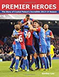 Premier Heroes: The story of Crystal Palace's incredible 2013-14 season