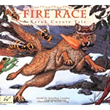 Fire Race: A Karuk Coyote Tale of How Fire Came to the People: A Karuk Coyote Tale About How Fire Came to the People
