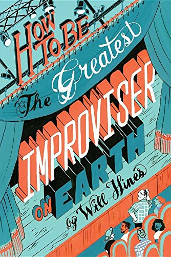 How to be the Greatest Improviser on Earth por Will Hines