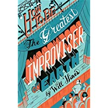 How to Be the Greatest Improviser on Earth