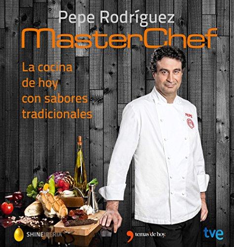 La cocina de hoy con sabores tradicionales: MasterChef (Fuera de colección) por Pepe Rodríguez
