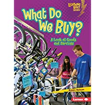 What Do We Buy?: A Look at Goods and Services (Lightning Bolt Books ™ — Exploring Economics)