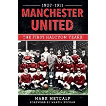 Manchester United 1907-11: The First Halcyon Years