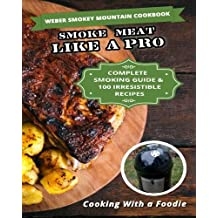 Weber Smokey Mountain Cookbook: Complete Smoking Guide, 100 Irresistible Recipes by Cooking With a Foodie (2015-05-26)