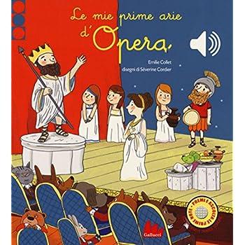 Le Mie Prime Arie D'opera. Libro Sonoro. Ediz. A Colori