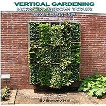 Vertical Gardening: How to Grow Your Garden Up
