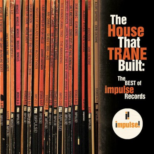 The House That Trane Built: The Best Of Impulse Records