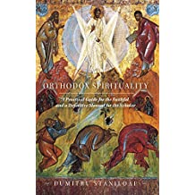 Orthodox Spirituality: A Practical Guide for the Faithful and a Definitive Manual for the Scholar (English Edition)
