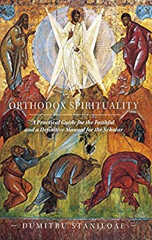 Orthodox Spirituality: A Practical Guide for the Faithful and a Definitive Manual for the Scholar by [Staniloae, Dumitru]