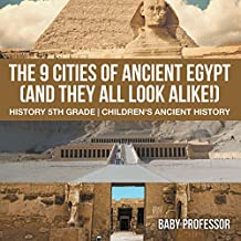 The 9 Cities of Ancient Egypt (And They All Look Alike!) - History 5th Grade | Children's Ancient History