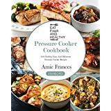 Pressure Cooker Cookbook: 250 Healthy, Easy, And Delicious Pressure Cooker Recipes (Crock-Pot Meals, Instant Pot Cookbook, Slow Cooker, Pressure Cooker ... Paleo, Vegan, Healthy) (English Edition)