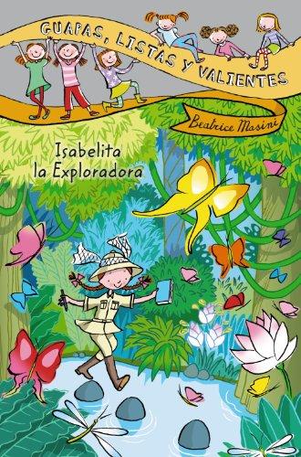 Guapas, listas y valientes. Isabelita la Exploradora (Literatura Infantil (6-11 Años) - Guapas, Listas Y Valientes) por Beatrice Masini