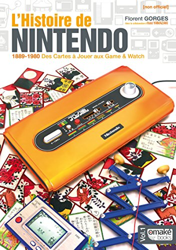 L'Histoire de Nintendo - volume 01 (Non officiel) - 1889-1980 Des Cartes à Jouer aux Game & Watch (01) par Florent Gorges