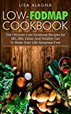 Low-FODMAP Cookbook: The Ultimate Low-Foodmap Recipes for IBS, IBD, Celiac And Healthy Gut To Make Your Life Symptom-Free (English Edition)