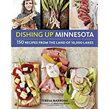 Dishing Up?? Minnesota: 150 Recipes from the Land of 10,000 Lakes by Teresa Marrone (2016-06-28)