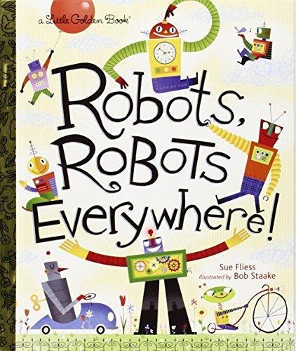 Robots, Robots Everywhere!: Little Golden Book by Fliess, Sue (September 12, 2013) Hardcover