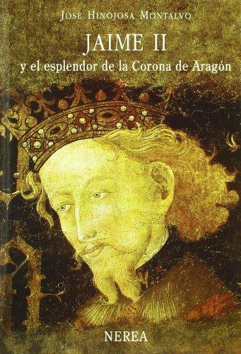 Jaime II y el esplendor de la Corona de Aragó (Serie Media) por aavv