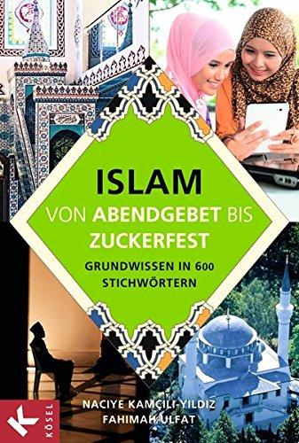 Islam - von Abendgebet bis Zuckerfest: Grundwissen in 600 Stichwörtern. Lexikon