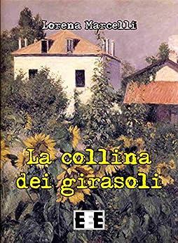 La collina dei girasoli (I Mainstream) (Italian Edition) by [MARCELLI, LORENA]