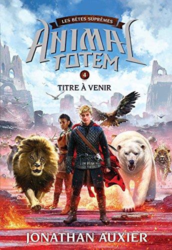 Animal Totem: Les Betes Supremes: N 4 - Titre a Venir