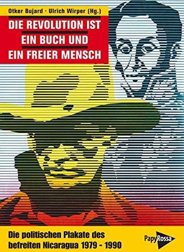 Die Revolution ist ein Buch und ein freier Mensch: Die politischen Plakate des befreiten Nicaragua -