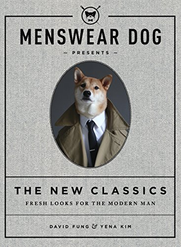 Menswear Dog Presents: The New Classics: Fresh Looks for the Modern Man