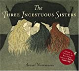 The Three Incestuous Sisters: An Illustrated Novel by Audrey Niffenegger (2005-09-01)