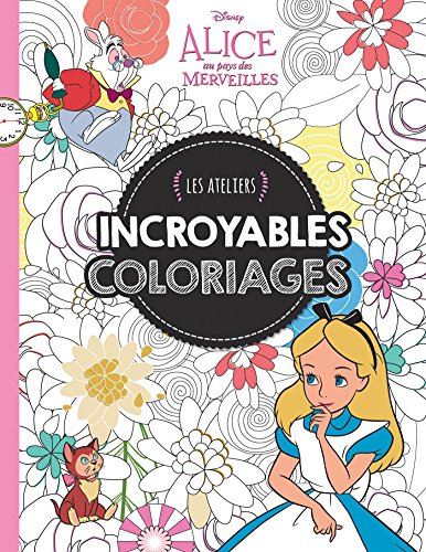 Alice 2, Incroyables Coloriages, ATELIERS DISNEY par Hachette Jeunesse