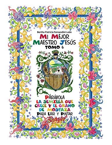Mi mejor maestro Jesús-Parábolas: La semilla que crece y el grano de mostaza-TOMO 6: Para leer y pintar